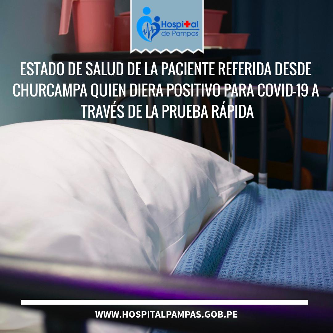 ESTADO DE SALUD DE LA PACIENTE REFERIDA DESDE CHURCAMPA QUIEN DIERA POSITIVO PARA COVID-19 A TRAVÉS DE LA PRUEBA RÁPIDA