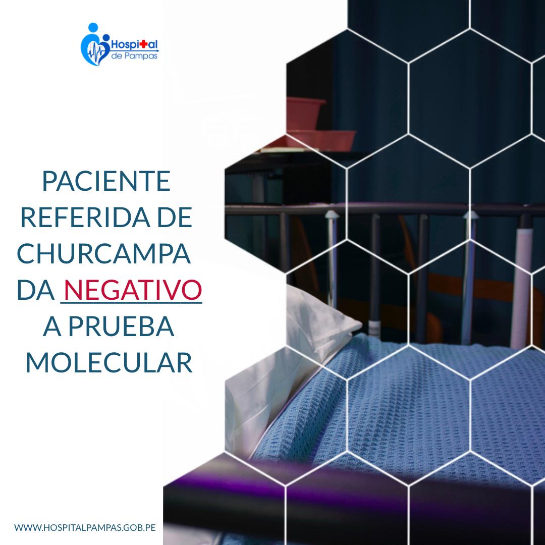 PRUEBA MOLECULAR DE PACIENTE HOSPITALIZADA REFERIDA DE CHURCAMPA SALIÓ NEGATIVO PARA COVID-19.